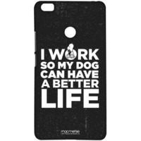 Work for my Dog  - Sublime Case for Xiaomi Mi Max