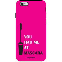 You had me at Mascara - Tough Case for iPhone 6S Plus