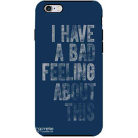 Bad Feeling - Tough Case for iPhone 6