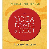 Yoga, Power & Spirit: Patanjali the Shaman