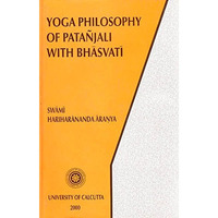 Yoga Philosophy of Patanjali with Bhasvati: Containing His Yoga Aphorisms with Commentary of Vyasa in Original Sanskrit, with Annotations and Allied ... and Practice of Samkhya - Yoga, with Bhasvati