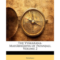 The Vyakarana-Mahabhashya of Patanjali, Volume 2