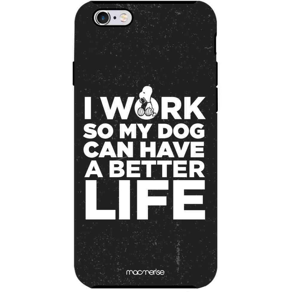 Work for my Dog  - Tough Case for iPhone 6