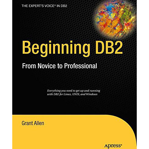 Beginning DB2: From Novice to Professional (Expert's Voice in DB2)