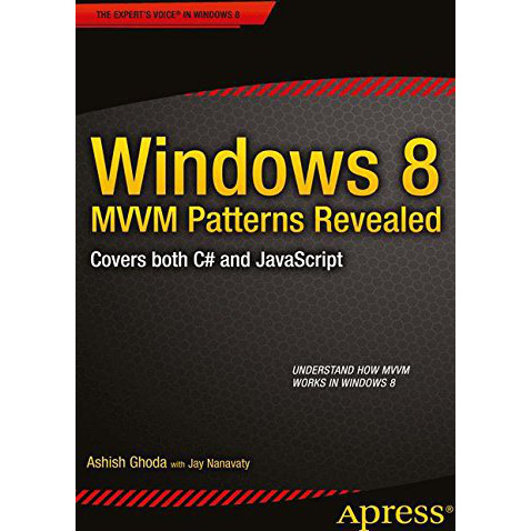 Windows 8 MVVM Patterns Revealed: covers both C# and JavaScript (Expert's Voice in Windows 8)
