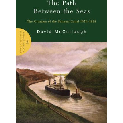 The Path Between the Seas: The Creation of the Panama Canal 1870-1914