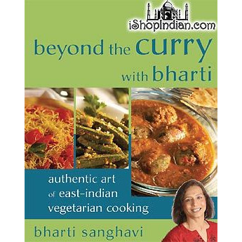 Beyond the Curry with Bharti - Authentic Art of East-Indian Vegetarian Cooking
